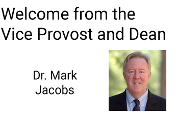 Welcome from the Vice Provost and Dean - Dr. Mark Jacobs